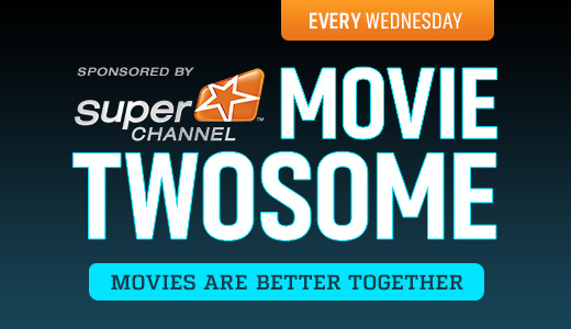 Movie Twosome sponsored by Super Channel - Wednesday